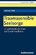Cover-Bild zu Traumasensible Seelsorge (eBook) von Stahl, Andreas