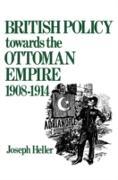 Cover-Bild zu British Policy Towards the Ottoman Empire 1908-1914 (eBook) von Heller, Joseph
