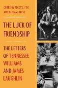 Cover-Bild zu The Luck of Friendship: The Letters of Tennessee Williams and James Laughlin von Laughlin, James