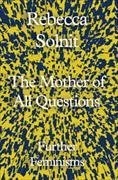 Cover-Bild zu The Mother of All Questions von Solnit, Rebecca