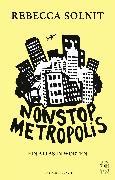 Cover-Bild zu Nonstop Metropolis (eBook) von Solnit, Rebecca (Hrsg.)