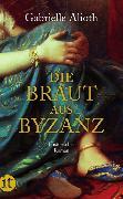 Cover-Bild zu Die Braut aus Byzanz von Alioth, Gabrielle