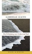 Cover-Bild zu Die Erfindung von Liebe und Tod von Alioth, Gabrielle