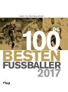 Cover-Bild zu Die 100 besten Fußballer 2017 (eBook) von Kühne-Hellmessen, Ulrich