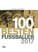Cover-Bild zu Die 100 besten Fußballer 2017 von Kühne-Hellmessen, Ulrich