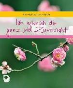 Cover-Bild zu Ich wünsch dir ganz viel Zuversicht von Spilling-Nöker, Christa