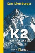 Cover-Bild zu K2 - Traum und Schicksal von Diemberger, Kurt