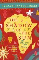 Cover-Bild zu The Shadow of the Sun von Kapuscinski, Ryszard