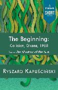 Cover-Bild zu The Beginning (eBook) von Kapuscinski, Ryszard