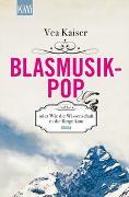 Cover-Bild zu Blasmusikpop oder Wie die Wissenschaft in die Berge kam von Kaiser, Vea