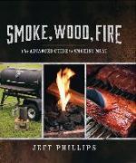 Cover-Bild zu Smoke, Wood, Fire: The Advanced Guide to Smoking Meat von Phillips, Jeff