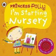 Cover-Bild zu Li, Amanda: I'm Starting Nursery: a Princess Polly Book