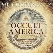 Cover-Bild zu Occult America: The Secret History of How Mysticism Shaped Our Nation von Horowitz, Mitch