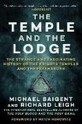 Cover-Bild zu The Temple and the Lodge: The Strange and Fascinating History of the Knights Templar and the Freemasons von Baigent, Michael