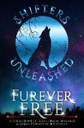 Cover-Bild zu Furever Free: A Collection of Paranormal Romance & Urban Fantasy Short Stories (Shifters Unleashed, #4) (eBook) von Unleashed, Shifters