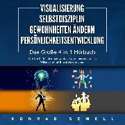 Cover-Bild zu VISUALISIERUNG <pipe> SELBSTDISZIPLIN <pipe> GEWOHNHEITEN ÄNDERN <pipe> PERSÖNLICHKEITSENTWICKLUNG (Audio Download) von Sewell, Konrad