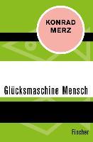 Cover-Bild zu Die Glücksmaschine Mensch (eBook) von Merz, Konrad