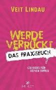 Cover-Bild zu Werde verrückt - Das Praxisbuch von Lindau, Veit
