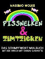 Cover-Bild zu Pissnelken & Zimtzicken - Das Schimpfwort-Malbuch mit der Arsch mit Ohren-Garantie von Wolke, Massimo
