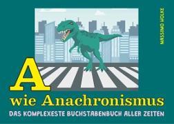 Cover-Bild zu A wie Anachronismus - Das komplexeste Buchstabenbuch aller Zeiten von Wolke, Massimo