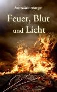 Cover-Bild zu Feuer, Blut und Licht von Schneeberger, Andrea