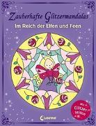 Cover-Bild zu Zauberhafte Glitzermandalas: Im Reich der Elfen und Feen von Loewe Kreativ (Hrsg.)
