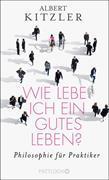Cover-Bild zu Wie lebe ich ein gutes Leben? (eBook) von Kitzler, Albert