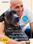 Cover-Bild zu Meine 5 Geheimnisse für eine glückliche Mensch-Hund-Beziehung von Arce, José