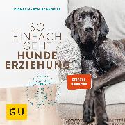 Cover-Bild zu So einfach geht Hundeerziehung (eBook) von Schlegl-Kofler, Katharina