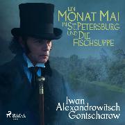 Cover-Bild zu Ein Monat Mai in St. Petersburg / Die Fischsuppe (Ungekürzt) (Audio Download) von Gontscharow, Iwan Alexandrowitsch