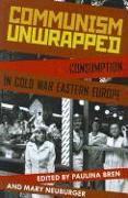Cover-Bild zu Communism Unwrapped: Consumption in Cold War Eastern Europe von Bren, Paulina (Hrsg.)