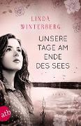Cover-Bild zu Unsere Tage am Ende des Sees von Winterberg, Linda