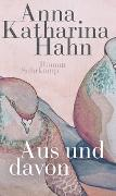 Cover-Bild zu Aus und davon von Hahn, Anna Katharina