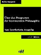 Cover-Bild zu Über das Programm der kommenden Philosophie (eBook) von Benjamin, Walter