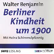 Cover-Bild zu Berliner Kindheit um 1900 (Audio Download) von Benjamin, Walter