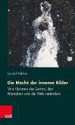 Cover-Bild zu Die Macht der inneren Bilder von Hüther, Gerald
