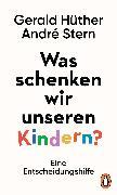 Cover-Bild zu Was schenken wir unseren Kindern? (eBook) von Hüther, Gerald
