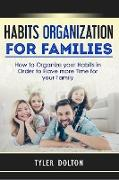 Cover-Bild zu Habits Organization For Families: How to Organize your Habits in Order to Have more Time for your Family (eBook) von Dolton, Tyler