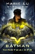 Cover-Bild zu Lu, Marie: Batman: Nightwalker (DC Icons series)