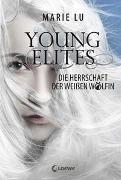 Cover-Bild zu Lu, Marie: Young Elites (Band 3) - Die Herrschaft der Weißen Wölfin