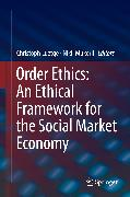 Cover-Bild zu Order Ethics: An Ethical Framework for the Social Market Economy (eBook) von Luetge, Christoph (Hrsg.)