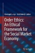 Cover-Bild zu Order Ethics: An Ethical Framework for the Social Market Economy von Luetge, Christoph (Hrsg.)