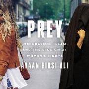 Cover-Bild zu Prey: Immigration, Islam, and the Erosion of Women's Rights von Hirsi Ali, Ayaan (Gelesen)