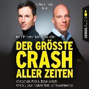 Cover-Bild zu Der größte Crash aller Zeiten - Wirtschaft, Politik, Gesellschaft. Wie Sie jetzt noch Ihr Geld schützen können (Ungekürzt) (Audio Download) von Weik, Matthias