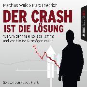 Cover-Bild zu Der Crash ist die Lösung - Warum der finale Kollaps kommt und wie Sie Ihr Vermögen retten (Audio Download) von Weik, Matthias