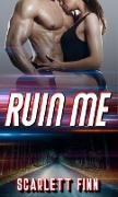 Cover-Bild zu Ruin Me (Wreck & Ruin, #1) (eBook) von Finn, Scarlett