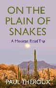 Cover-Bild zu On the Plain of Snakes von Theroux, Paul