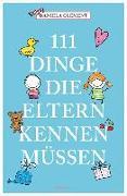 Cover-Bild zu 111 Dinge, die Eltern kennen müssen von Clément, Daniela