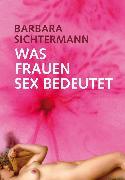 Cover-Bild zu Was Frauen Sex bedeutet (eBook) von Sichtermann, Barbara