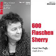 Cover-Bild zu 600 Flaschen Sherry - Die Hofpoetin Carol Ann Duffy (Audio Download) von Sichtermann, Barbara
